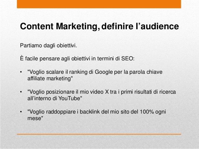 """Content Marketing, definire l'audience Partiamo dagli obiettivi. È facile pensare agli obiettivi in termini di SEO: • """"Vog..."""