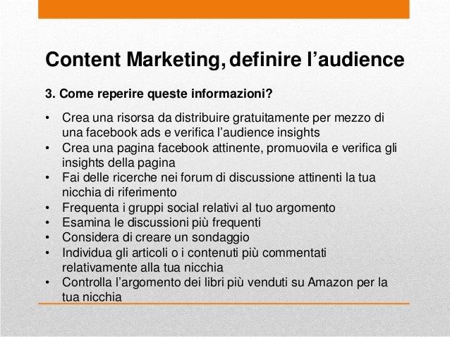 Content Marketing, definire l'audience 3. Come reperire queste informazioni? • Crea una risorsa da distribuire gratuitamen...