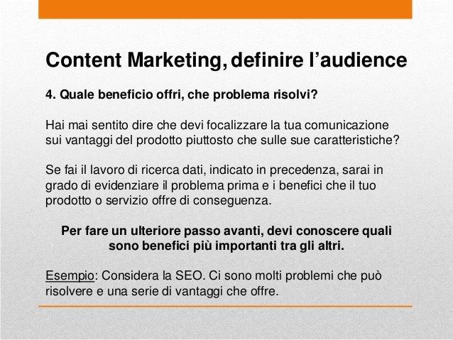 Content Marketing, definire l'audience 4. Quale beneficio offri, che problema risolvi? Hai mai sentito dire che devi focal...