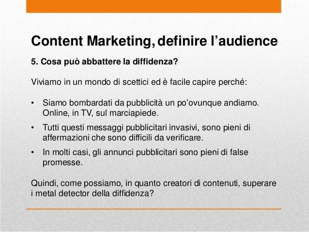 Content Marketing, definire l'audience 5. Cosa può abbattere la diffidenza? Viviamo in un mondo di scettici ed è facile ca...