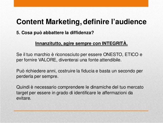 Content Marketing, definire l'audience 5. Cosa può abbattere la diffidenza? Innanzitutto, agire sempre con INTEGRITÀ. Se i...