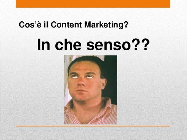 Cos'è il Content Marketing? In che senso??