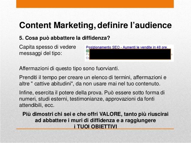 Content Marketing, definire l'audience 5. Cosa può abbattere la diffidenza? Capita spesso di vedere messaggi del tipo: Aff...