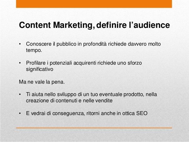Content Marketing, definire l'audience • Conoscere il pubblico in profondità richiede davvero molto tempo. • Profilare i p...