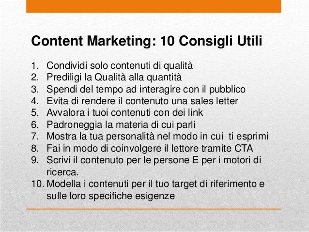 Content Marketing: 10 Consigli Utili 1. Condividi solo contenuti di qualità 2. Prediligi la Qualità alla quantità 3. Spend...