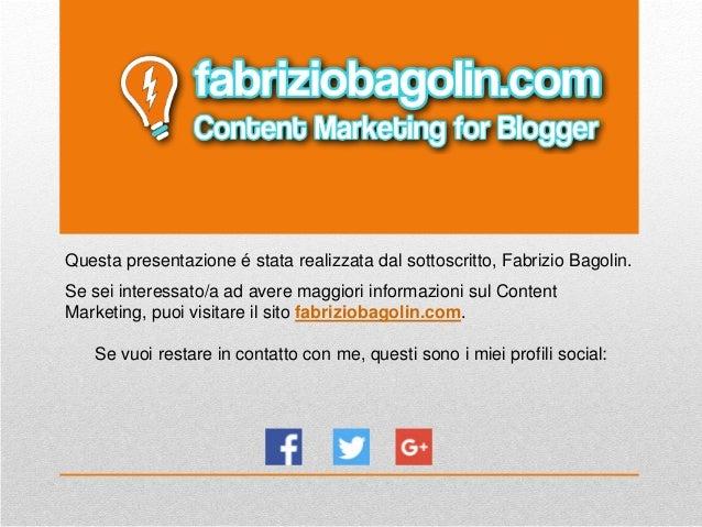 Questa presentazione é stata realizzata dal sottoscritto, Fabrizio Bagolin. Se sei interessato/a ad avere maggiori informa...