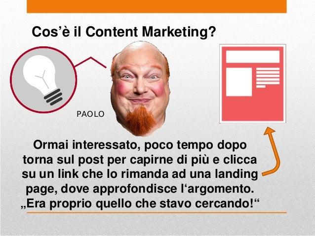 Cos'è il Content Marketing? PAOLO Ormai interessato, poco tempo dopo torna sul post per capirne di più e clicca su un link...