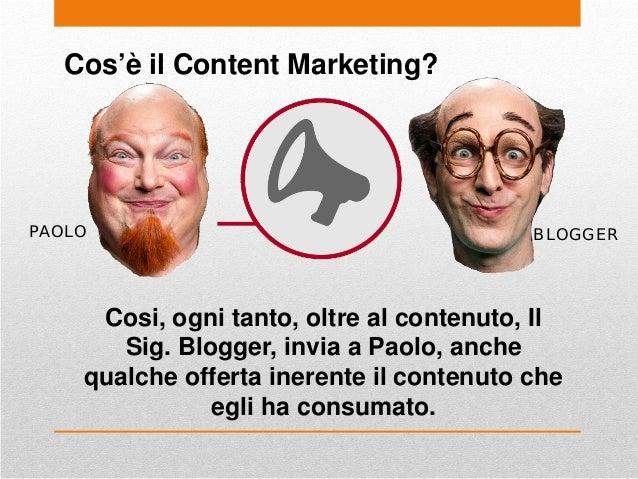 Cos'è il Content Marketing? PAOLO Cosi, ogni tanto, oltre al contenuto, Il Sig. Blogger, invia a Paolo, anche qualche offe...