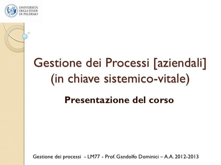 Gestione dei Processi [aziendali]  (in chiave sistemico-vitale)             Presentazione del corsoGestione dei processi -...