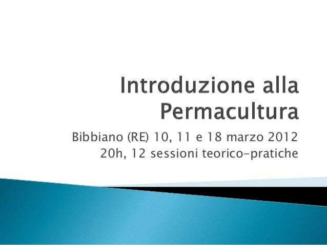 Bibbiano (RE) 10, 11 e 18 marzo 2012 20h, 12 sessioni teorico-pratiche