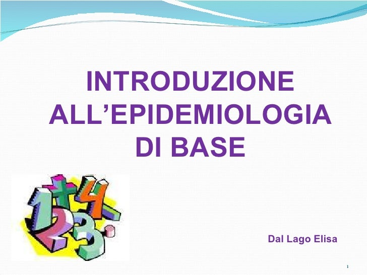 INTRODUZIONE ALL'EPIDEMIOLOGIA DI BASE Dal Lago Elisa