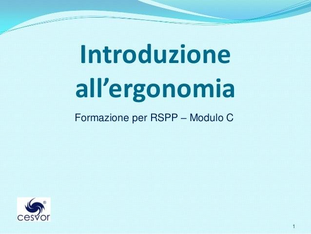 Introduzioneall'ergonomiaFormazione per RSPP – Modulo C                                 1
