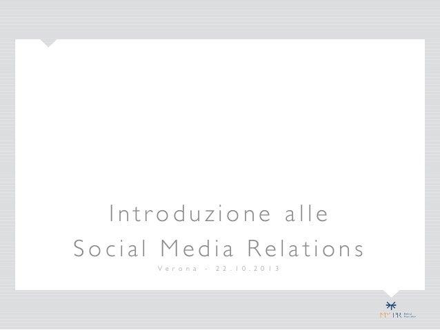 Introduzione alle Social Media Relations V e r o n a  -  2 2 . 1 0 . 2 0 1 3