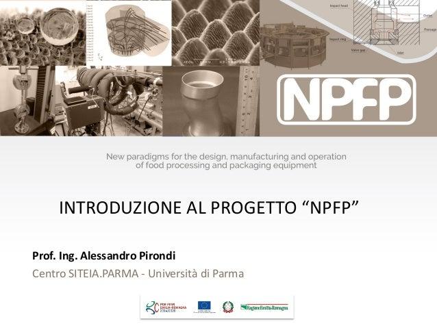 """Prof. Ing. Alessandro Pirondi Centro SITEIA.PARMA - Università di Parma INTRODUZIONE AL PROGETTO """"NPFP"""""""
