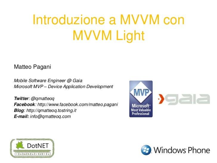 Introduzione a MVVM con MVVM Light<br />MatteoPagani<br />Mobile Software Engineer @ Gaia<br />Microsoft MVP – Device Appl...