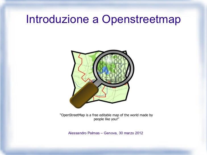 Introduzione a Openstreetmap       Alessandro Palmas – Genova, 30 marzo 2012