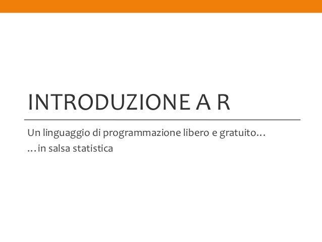 INTRODUZIONE A RUn linguaggio di programmazione libero e gratuito……in salsa statistica