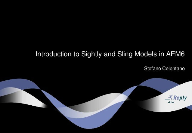 Introduction to Sightly and Sling Models in AEM6 Stefano Celentano