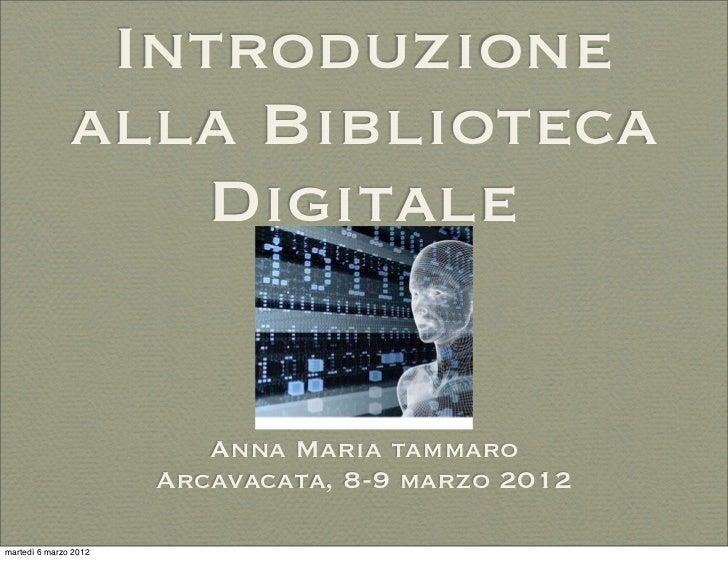 Introduzione               alla Biblioteca                   Digitale                          Anna Maria tammaro         ...