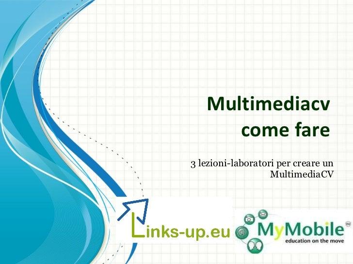 Multimediacv  come fare  3 lezioni-laboratori per creare un MultimediaCV