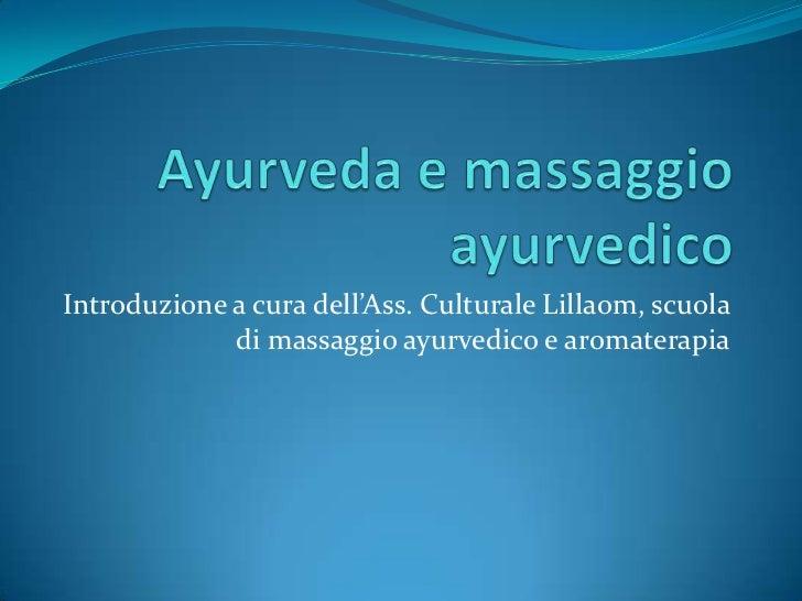Ayurveda e massaggio ayurvedico<br />Introduzione a cura dell'Ass. Culturale Lillaom, scuola di massaggio ayurvedico e aro...