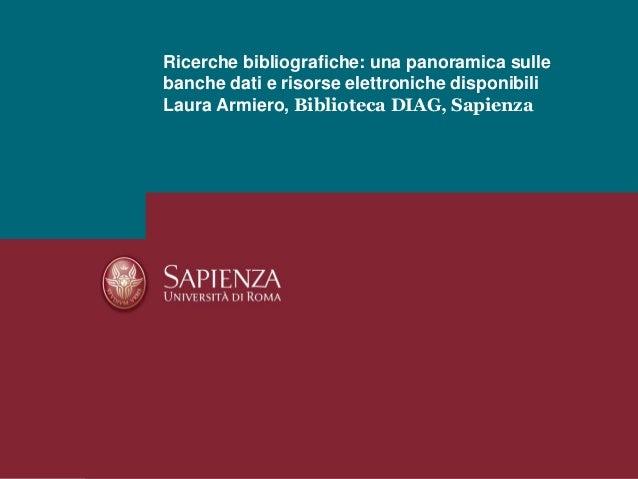 Ricerche bibliografiche: una panoramica sullebanche dati e risorse elettroniche disponibiliLaura Armiero, Biblioteca DIAG,...