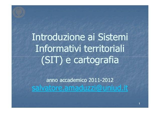 Introduzione ai Sistemi Informativi territoriali  (SIT) e cartografia    anno accademico 2011-2012                    2011...