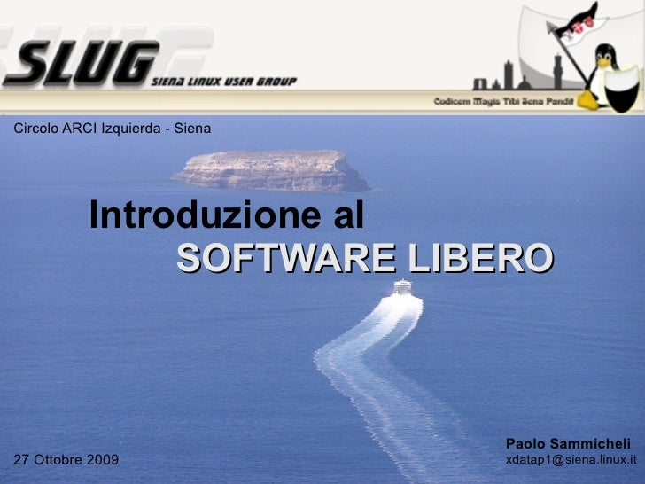 Introduzione al  SOFTWARE LIBERO Paolo Sammicheli [email_address] 27 Ottobre 2009 Circolo ARCI Izquierda - Siena