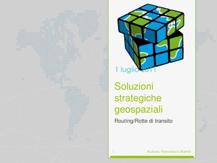 Soluzionistrategichegeospaziali<br />Routing/Rotte di transito<br />June 12, 2011<br />Autore: Francesco Bartoli<br />1<br />