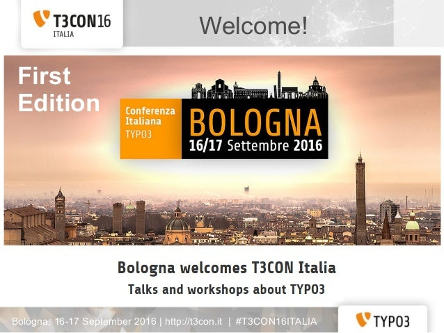Welcome! Bologna, 16-17 September 2016 | http://t3con.it | #T3CON16ITALIA First Edition