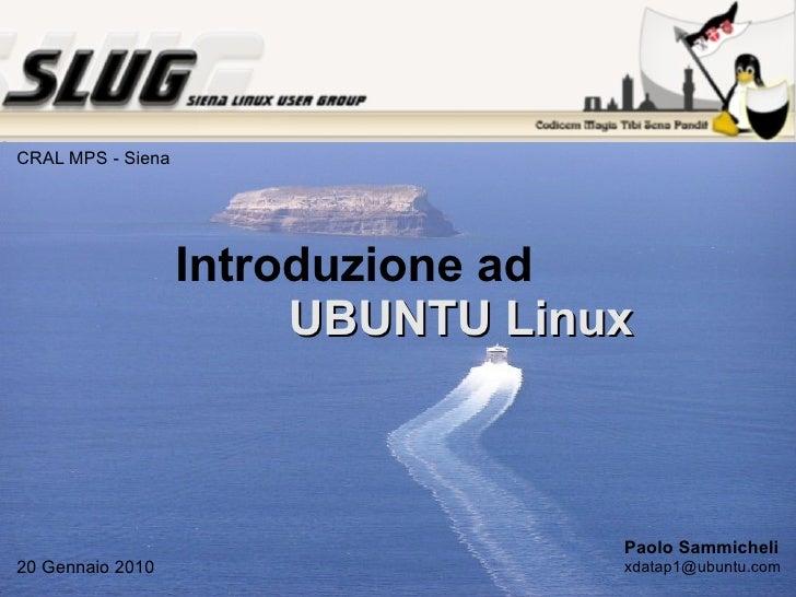 Introduzione ad   UBUNTU Linux Paolo Sammicheli [email_address] 20 Gennaio 2010 CRAL MPS - Siena