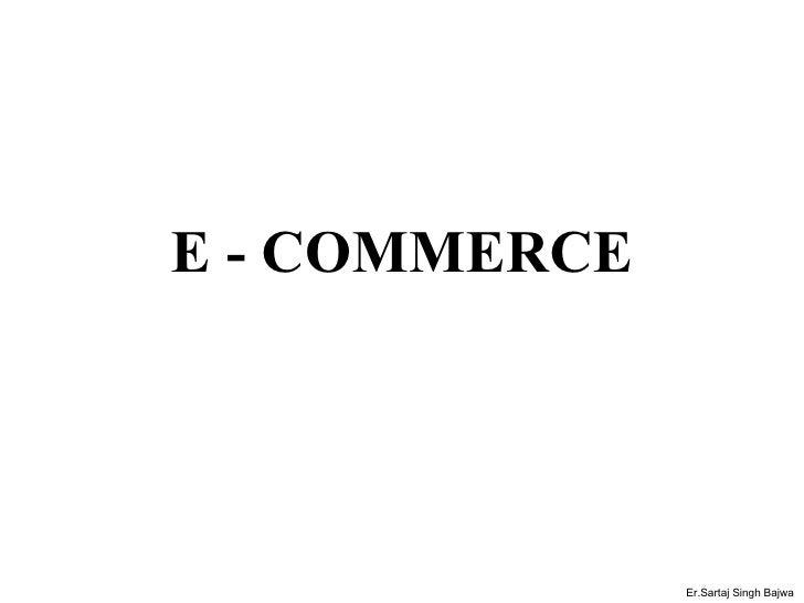 E - COMMERCE Er.Sartaj Singh Bajwa