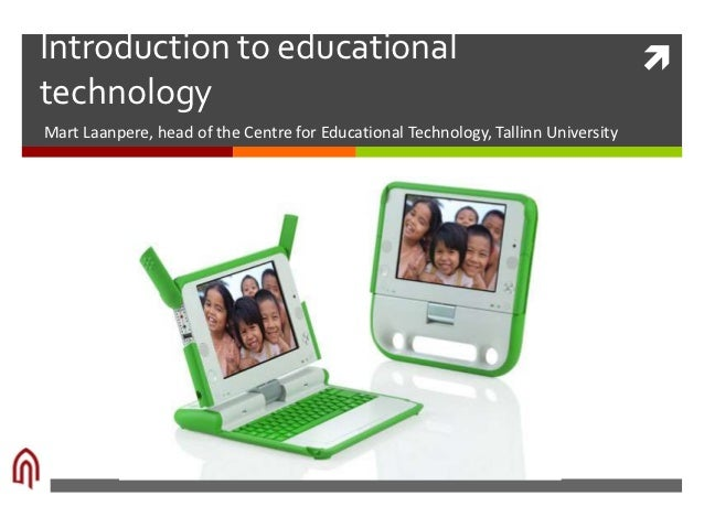 Introduction to educational                                                        technologyMart Laanpere, head of the C...
