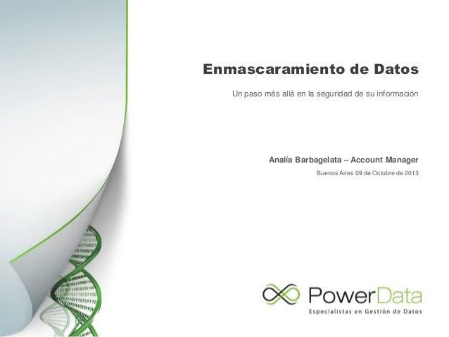 Enmascaramiento de Datos Un paso más allá en la seguridad de su información  Analía Barbagelata – Account Manager Buenos A...