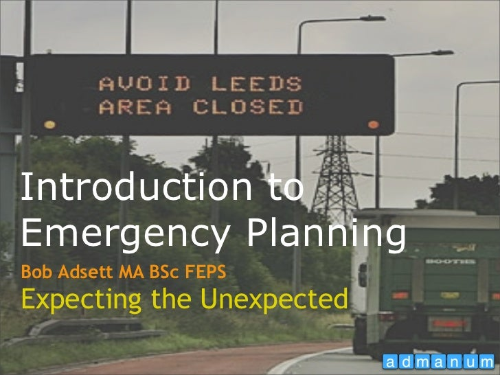 Introduction toEmergency PlanningBob Adsett MA BSc FEPSExpecting the Unexpected