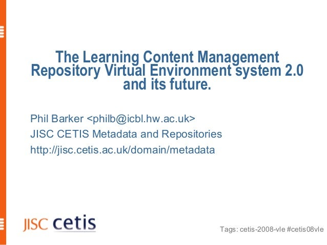 Tags: cetis-2008-vle #cetis08vle The Learning Content Management Repository Virtual Environment system 2.0 and its future....