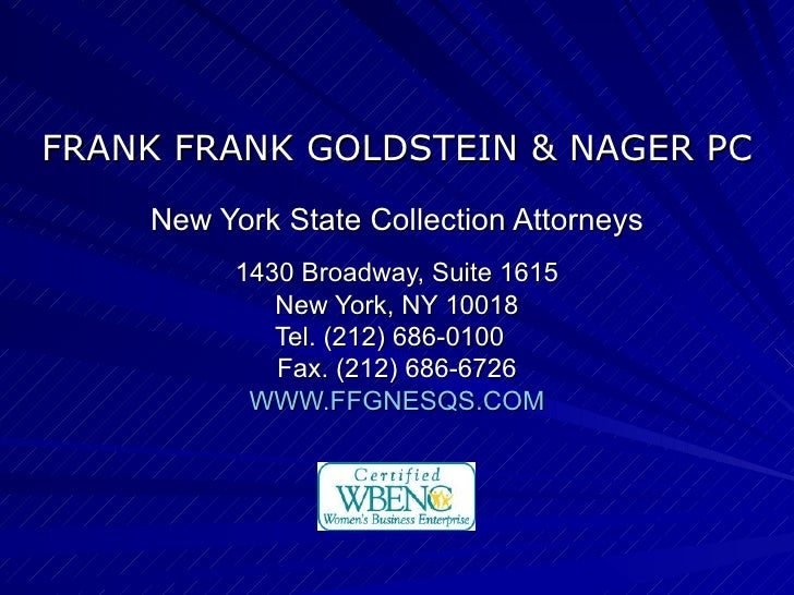 FRANK FRANK GOLDSTEIN & NAGER PC New York State Collection Attorneys 1430 Broadway, Suite 1615 New York, NY 10018 Tel. (21...
