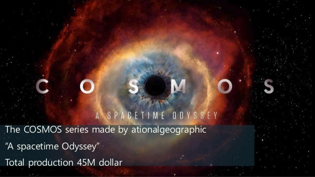 "The COSMOS series made by ationalgeographic ""A spacetime Odyssey"" Total production 45M dollar"