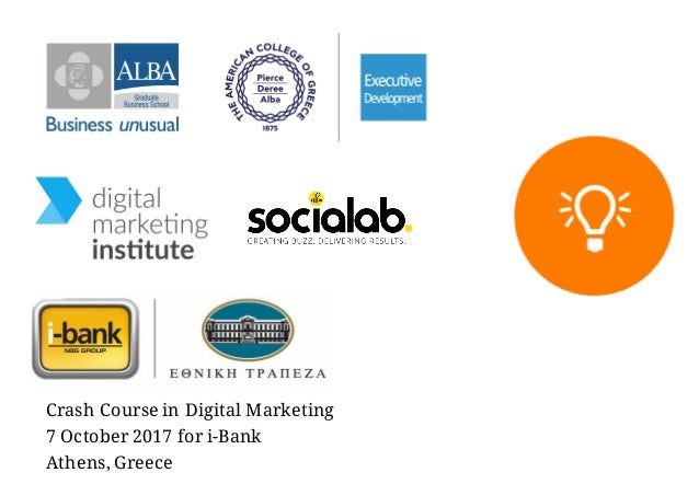 Crash Course in Digital Marketing 7 October 2017 for i-Bank Athens, Greece