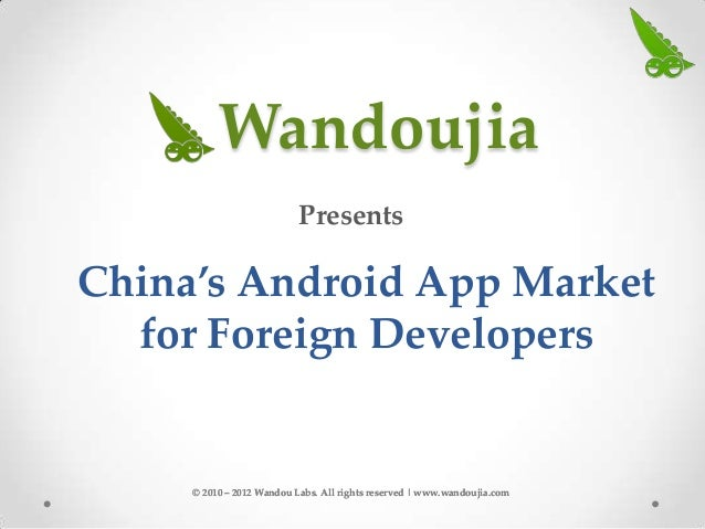 Wandoujia                           PresentsChina's Android App Market  for Foreign Developers     © 2010 – 2012 Wandou La...