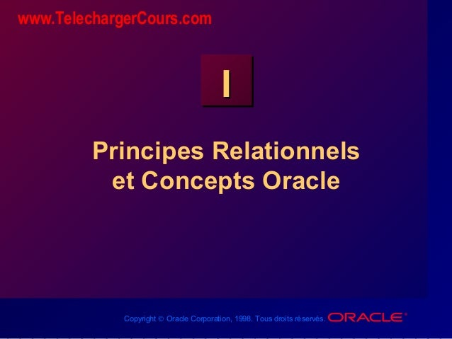 Copyright © Oracle Corporation, 1998. Tous droits réservés. II Principes Relationnels et Concepts Oracle www.TelechargerCo...