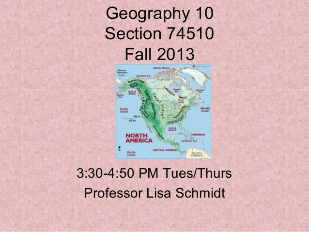 Geography 10 Section 74510 Fall 2013 3:30-4:50 PM Tues/Thurs Professor Lisa Schmidt