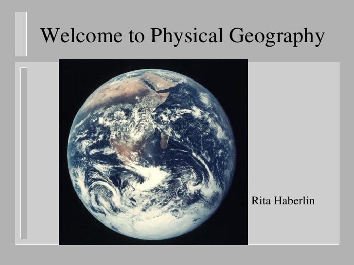 Welcome to Physical Geography                          Rita Haberlin