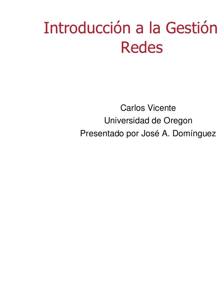Introducción a la Gestión de           Redes              Carlos Vicente          Universidad de Oregon     Presentado por...