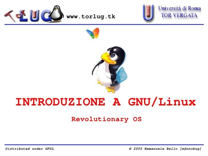 www.torlug.tk         INTRODUZIONE A GNU/Linux                           Revolutionary OS   Distributed under GFDL        ...