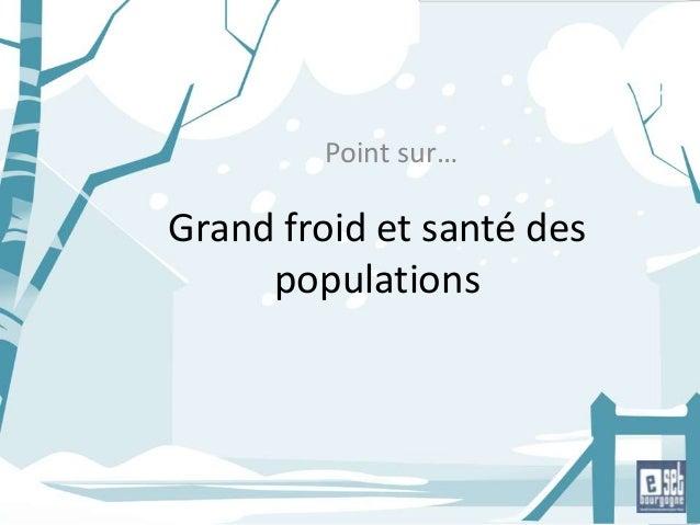 Grand froid et santé des populations Point sur…