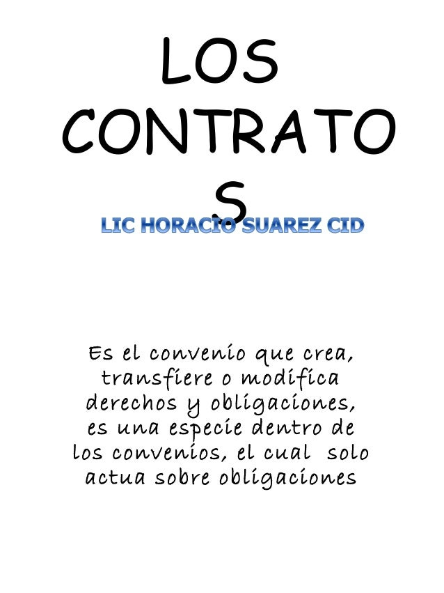 LOSCONTRATOSEs el convenio que crea,transfiere o modificaderechos y obligaciones,es una especie dentro delos convenios, el...