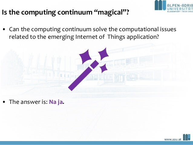 """Is the computing continuum """"magical""""? 10 • Can the computing continuum solve the computational issues related to the emerg..."""