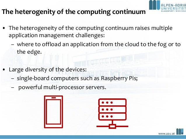 The heterogenity of the computing continuum • The heterogeneity of the computing continuum raises multiple application man...