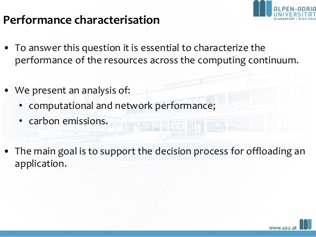 Performance characterisation • To answer this question it is essential to characterize the performance of the resources ac...